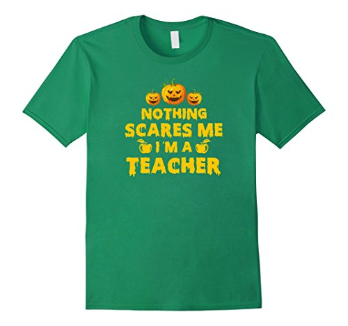 [Mens Nothing Scares Me I'm A Teacher Halloween Costume Shirt Medium Kelly Green] (Halloween Costume Lesson Plans)