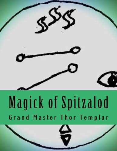 Magick of Spitzalod: Ancient Order of Spitzalod - Book I by Templar Dr Thor