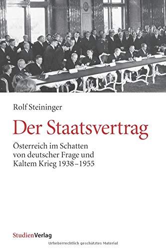 Der Staatsvertrag. Österreich im Schatten von deutscher Frage und Kaltem Krieg