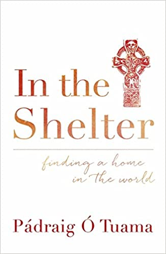 Amazon.com: In the Shelter: Finding a Home in the World (9781444791723): Padraig O Tuama: Books