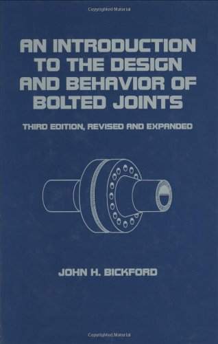 Bolted Joints (An Introduction to the Design and Behavior of Bolted Joints (Mechanical Engineering, Volume 97))