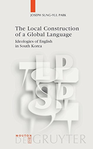 The Local Construction of a Global Language (Language, Power and Social Process)
