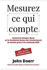 Mesurez ce qui compte: Comment Google, Bono et la fondation Gates ont révolutionné le monde grâce à la méthode OKR (Village mondial) (French Edition) Kindle Edition