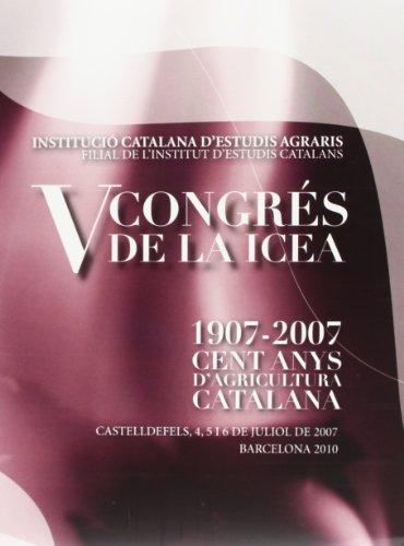 Descargar Libro V Congrés De La Icea [recurs Electrònic] : 1907-2007, Cent Anys D'agricultura Catalana : Castelldefels, 4, 5 I 6 De Juliol De 2007 Desconocido