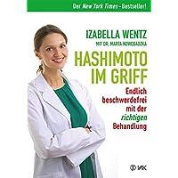 Hashimoto im Griff: Endlich beschwerdefrei mit der richtigen Behandlung. Warum Hashimoto-Symptome mehr sind als ein…