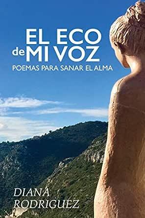 El Eco de Mi Voz: Poemas para sanar el alma eBook: Diana Rodriguez ...