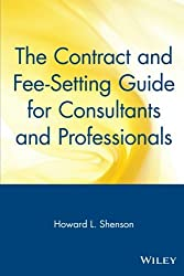 The Contract and Fee-Setting Guide for Consultants and Professionals (Business)