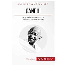 Gandhi: Le symbole de la non-violence et de l'indépendance indienne (Grandes Personnalités t. 8) (French Edition)