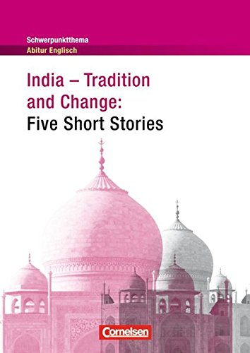 Schwerpunktthema Abitur Englisch: India - Tradition and Change: Five Short Stories: Textheft