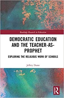 Democratic Education And The Teacher-as-prophet: Exploring The Religious Work Of Schools Descargar ebooks PDF