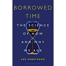Borrowed Time: The Science of How and Why We Age