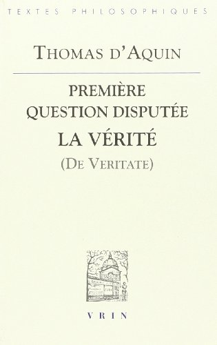 La vérité (De Veritate).. Première question disputée - Thomas d'Aquin