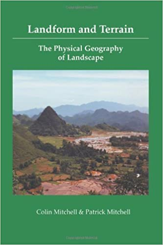 Landform and Terrain: The Physical Geography of Landscape by Mitchell, Colin, Mitchell, Patrick (2005)
