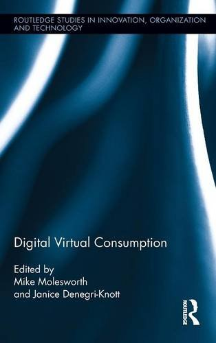 Digital Virtual Consumption (Routledge Studies in Innovation, Organization and Technology) by Brand: Routledge
