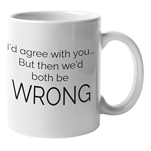 Funny Coffee Mug by Find Funny Gift Ideas | Sarcastic Mugs - I'd Agree With You But Then Wed Both Be Wrong | Sarcasm Mug, Funny Work Mug Cup - Happy Boss Day Gifts, Funny Boss Gifts, Secretary Gifts