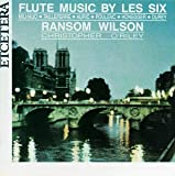 Flute Music by Les Six - Milhaud / Tailleferre / Auric / Poulenc / Honegger / Durey by Ransom Wilson - flute, Christopher O'Riley - piano (2004-03-22)