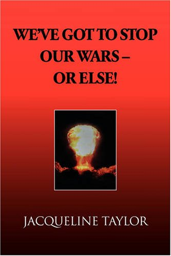 We've Got to Stop Our Wars - Or Else! by Xlibris