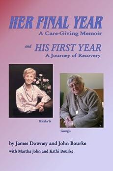 Her Final Year: A Care-Giving Memoir by [Downey, James, Bourke, John]