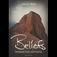 Beliefs: Mennonite Faith and Practice (John Roth Trilogy)