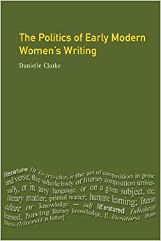 The Politics of Early Modern Women's Writing (Longman Medieval and Renaissance Library)