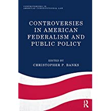 Controversies in American Federalism and Public Policy (Controversies in American Constitutional Law)