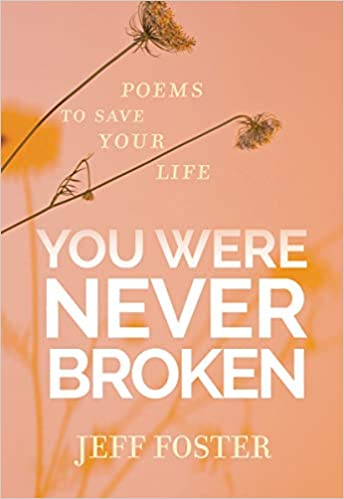 You Were Never Broken (Jeff Foster) book cover. Come explore 25 Poignant Despair Quotes for Courage, Personal Growth & Emotional Wellness.