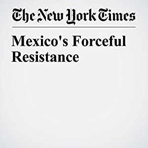 Mexico's Forceful Resistance