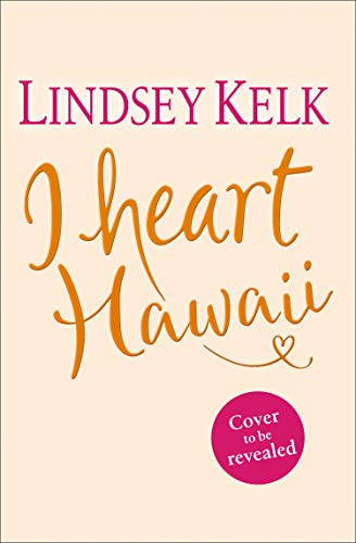 I Heart Hawaii: Brilliantly funny and fabulous, the best romcom of summer 2019 (I Heart Series, Book 8)