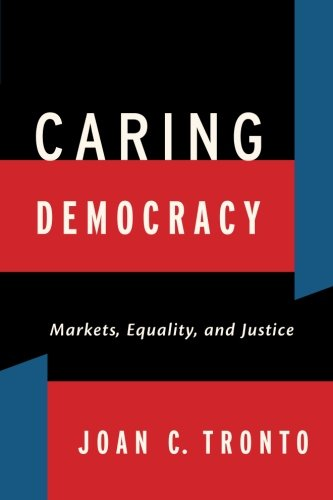 Caring Democracy: Markets, Equality, and Justice