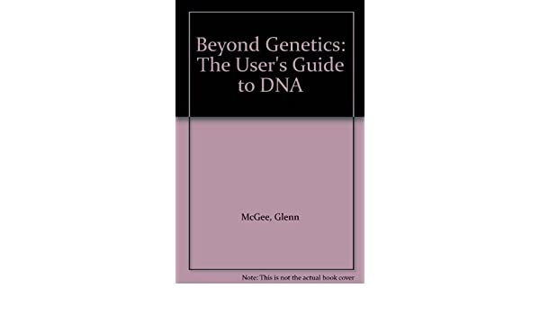 Beyond Genetics The Users Guide To Dna Glenn Mcgee Amazon Books