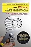 The 25 Best Time Management Tools and Techniques: How to Get More Done without Driving Yourself Crazy by Dodd, Pamela, Sundheim, Doug (2008)