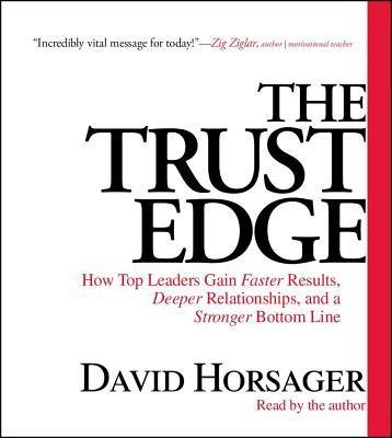 The Trust Edge : How Top Leaders Gain Faster Results, Deeper Relationships, and a Stronger Bottom Line(CD-Audio) - 2012 Edition PDF