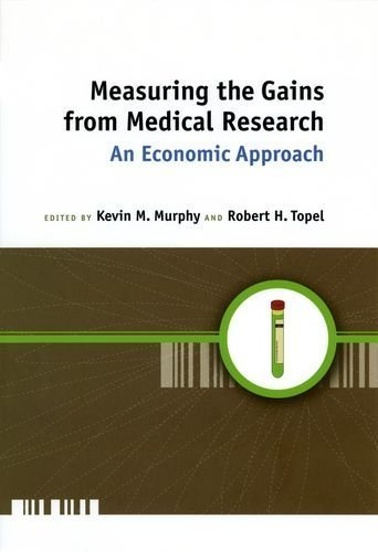Measuring the Gains from Medical Research: An Economic Approach by Kevin M. Murphy (2003-04-15)