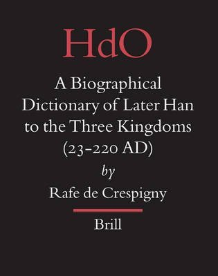 A Biographical Dictionary of Later Han to the Three Kingdoms (23-220 AD)(Hardback) - 2007 Edition