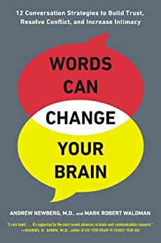 Words Can Change Your Brain: 12 Conversation Strategies to Build Trust, Resolve Conflict, and Increase Intima cy by [Newberg, Andrew, Waldman, Mark Robert]