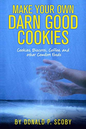 Make Your Own Darn Good Cookies: Cookies, Biscotti, Coffee, and Other Comfort Food ()