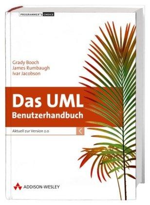 Das UML Benutzerhandbuch - Die unverzichtbare Referenz!: Aktuell zur Version 2.0 (Programmer's Choice)