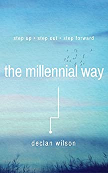 The Millennial Way: Step Up, Step Out, Step Forward by [Wilson, Declan]
