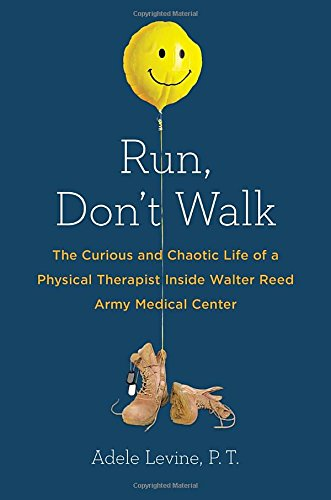 Image of Run, Don't Walk: The Curious and Chaotic Life of a Physical Therapist Inside Walter Reed Army Med ical Center
