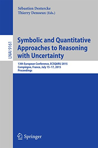 Download Symbolic and Quantitative Approaches to Reasoning with Uncertainty: 13th European Conference, ECSQARU 2015, Compiègne, France, July 15-17, 2015. Proceedings (Lecture Notes in Computer Science) Pdf
