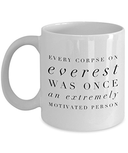 Every Corpse On Everest Was Once An Extremely Motivated Person Mug