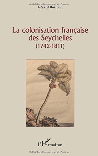 La colonisation francaise des Seychelles: (1742 - 1811)  [Buttoud, Gerard] (Tapa Blanda)