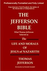 THE JEFFERSON BIBLE What Thomas Jefferson Selected as The Life and Morals of Jesus of Nazareth Kindle Edition