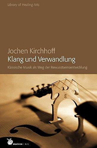 Klang und Verwandlung: Klassische Musik als weg der Bewusstseinsentwicklung (Library of Healing Arts)