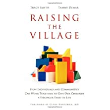 Raising the Village: How Individuals and Communities Can Work Together to Give Our Children a Stronger Start in Life