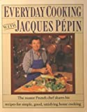 Everyday Cooking with Jacques Pepin, Jacques Pepin, 006096359X