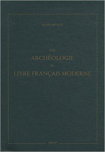 Une Archeologie Du Livre Francais Moderne Amazon Fr Alain