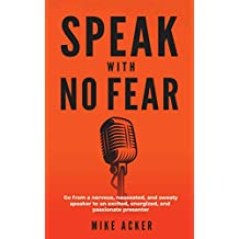 Speak With No Fear: Go from a nervous, nauseated, and sweaty speaker to an excited, energized, and passionate presenter (English Edition)