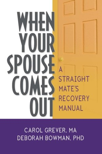 When Your Spouse Comes Out: A Straight Mate's Recovery Manual (Haworth Series in GLBT Family Studies (GLBTFS))