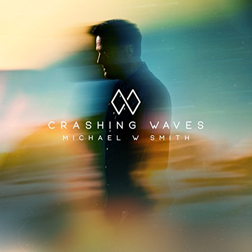 Michael W. Smith - Crashing Waves (2018)